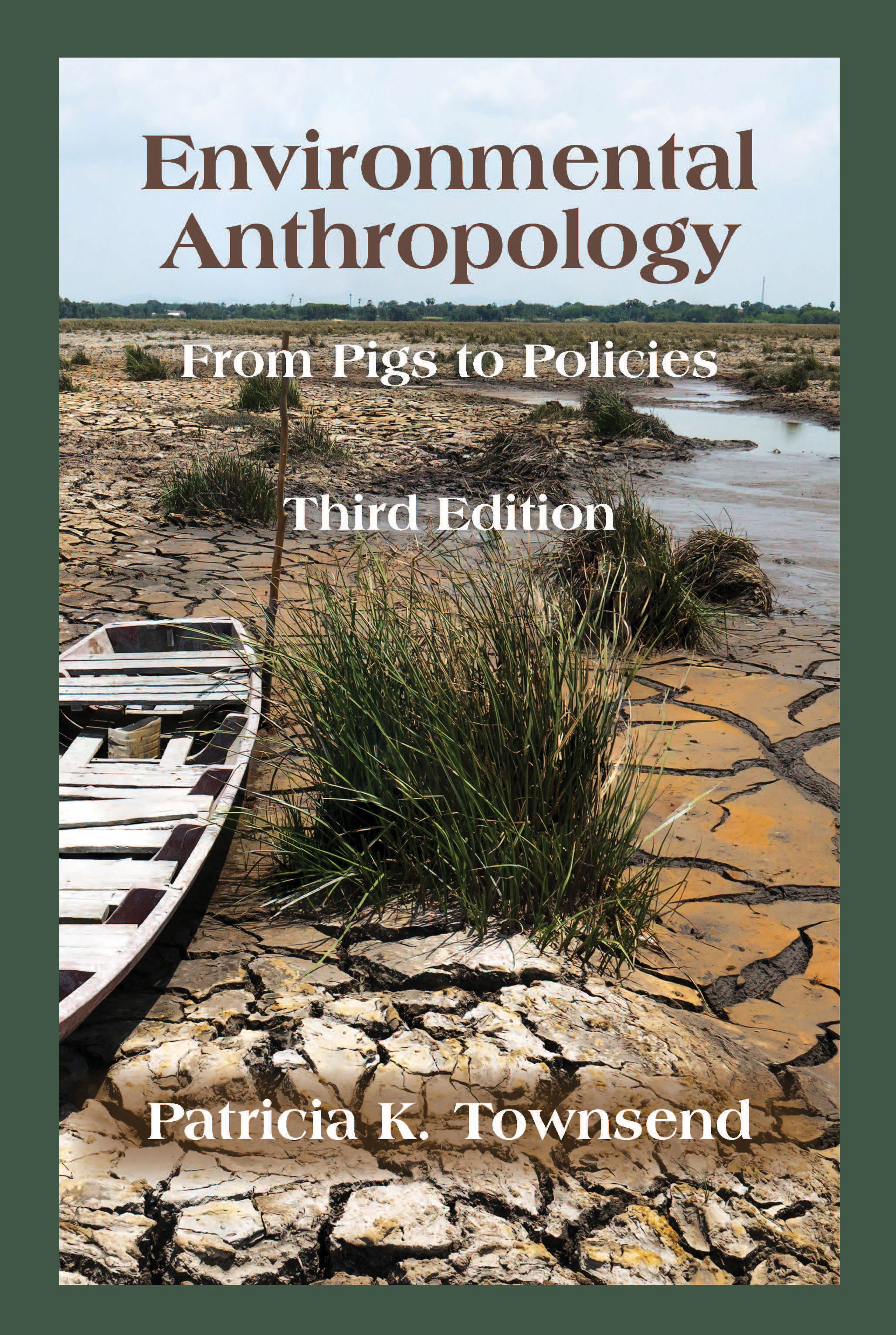 Environmental Anthropology: From Pigs to Policies, Third Edition by Patricia K. Townsend
