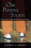 Our Punitive Society: Race, Class, Gender and Punishment in America by Randall G. Shelden