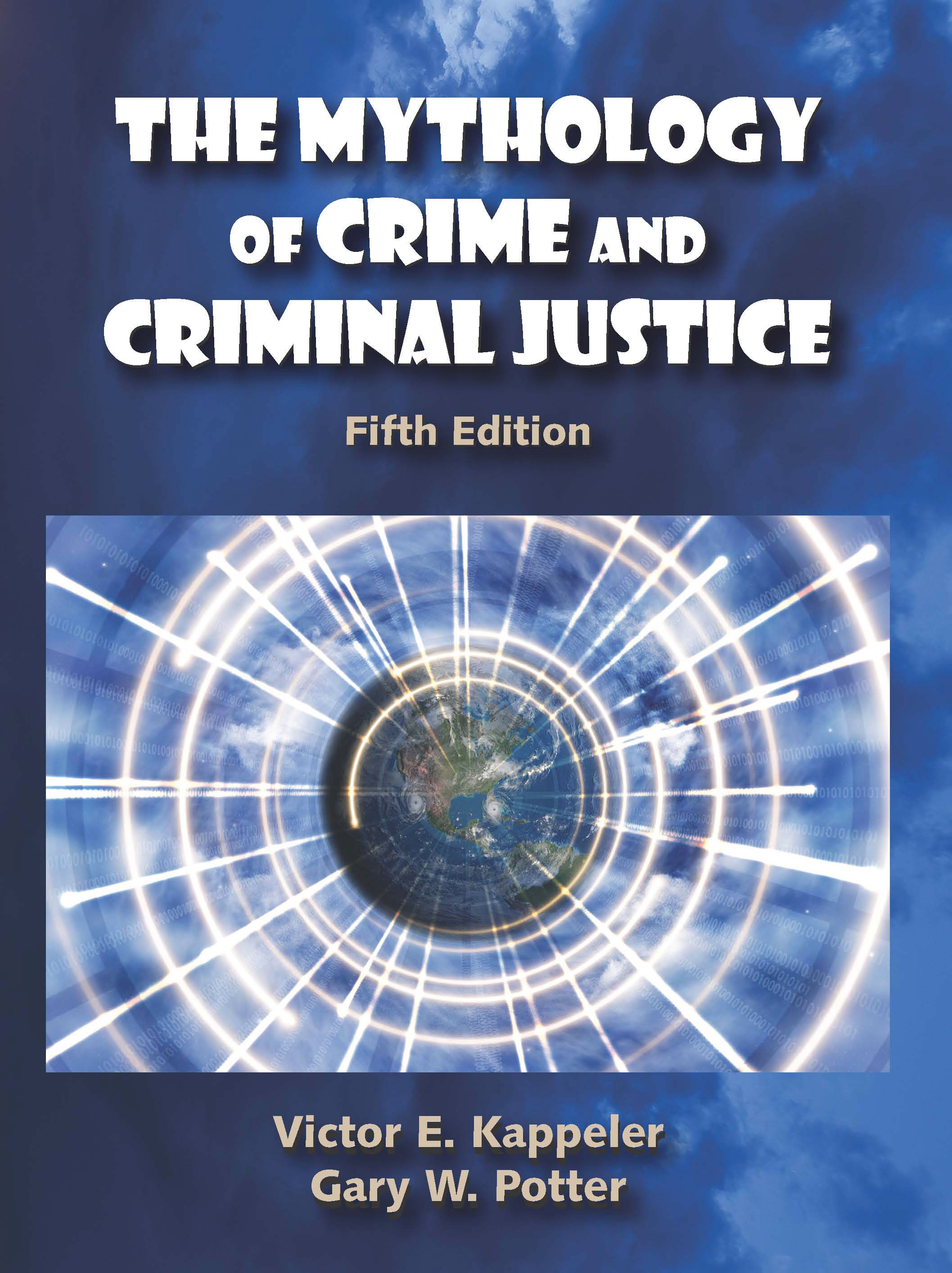 The Mythology of Crime and Criminal Justice: Fifth Edition by Victor E. Kappeler, Gary W. Potter