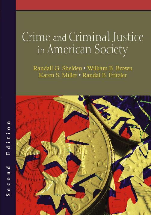 Crime and Criminal Justice in American Society:  by Randall G. Shelden, William B. Brown, Karen S. Miller, Randal B. Fritzler