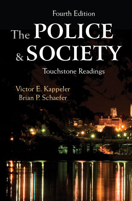 The Police and Society: Touchstone Readings, Fourth Edition by Victor E. Kappeler, Brian P. Schaefer