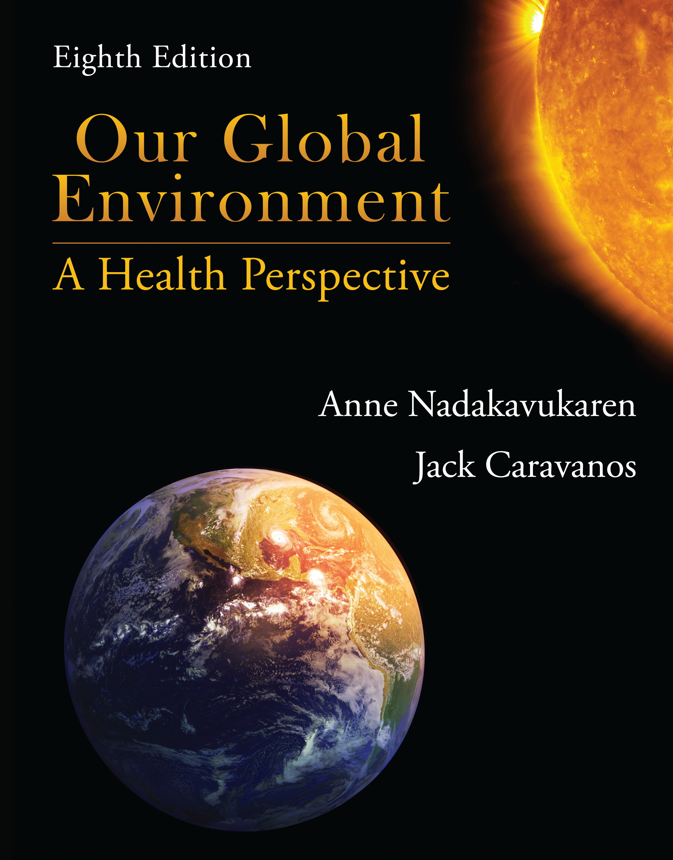 Our Global Environment: A Health Perspective, Eighth Edition by Anne  Nadakavukaren, Jack  Caravanos