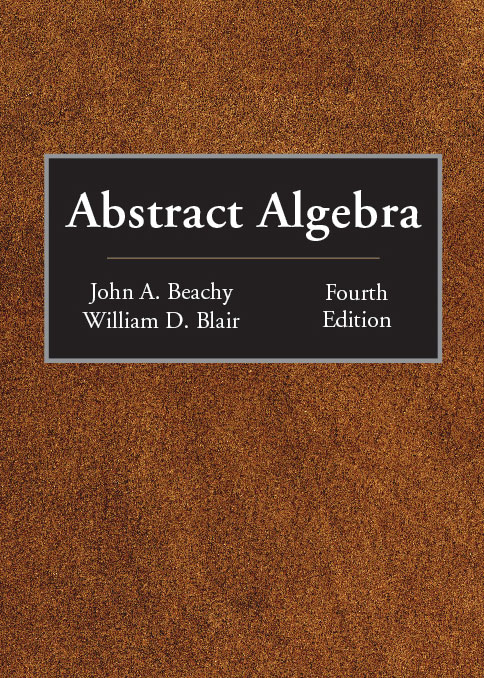 Abstract Algebra:  by John A. Beachy, William D. Blair
