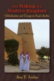 The Making of a Modern Kingdom: Globalization and Change in Saudi Arabia by Ann T. Jordan