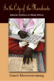 In the City of the Marabouts: Islamic Culture in West Africa by Geert  Mommersteeg