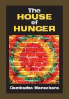The House of Hunger:  by Dambudzo  Marechera