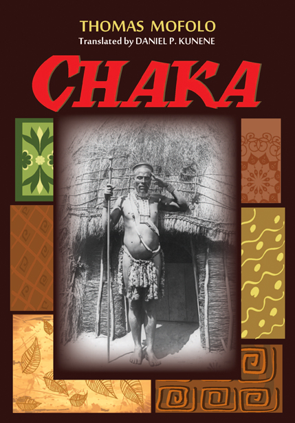 Chaka:  by Thomas  Mofolo (translated by Daniel P. Kunene)