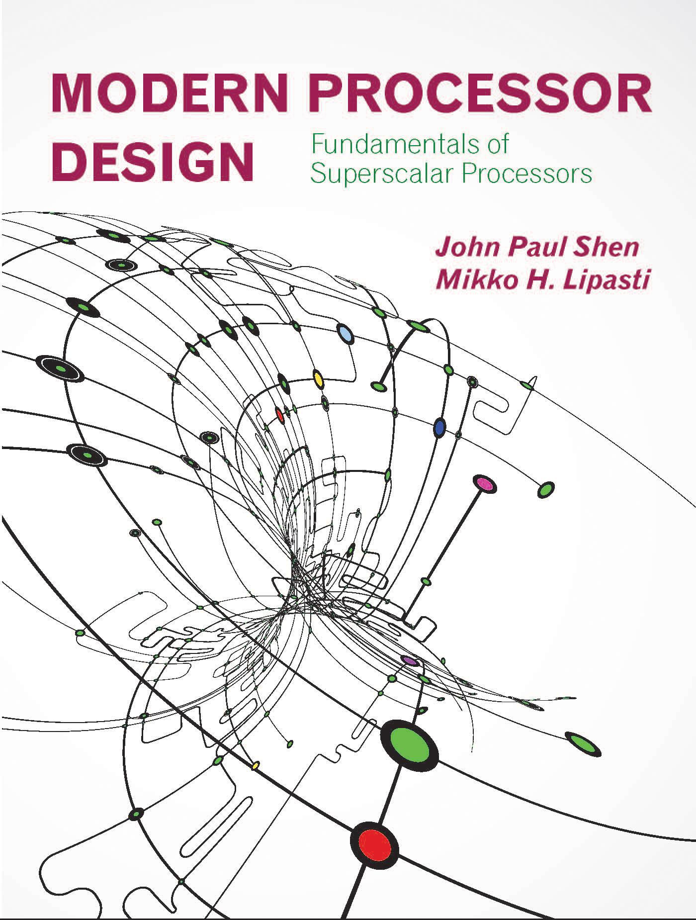Modern Processor Design: Fundamentals of Superscalar Processors by John Paul Shen, Mikko H. Lipasti