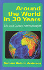 Around the World in 30 Years: Life as a Cultural Anthropologist by Barbara Gallatin Anderson