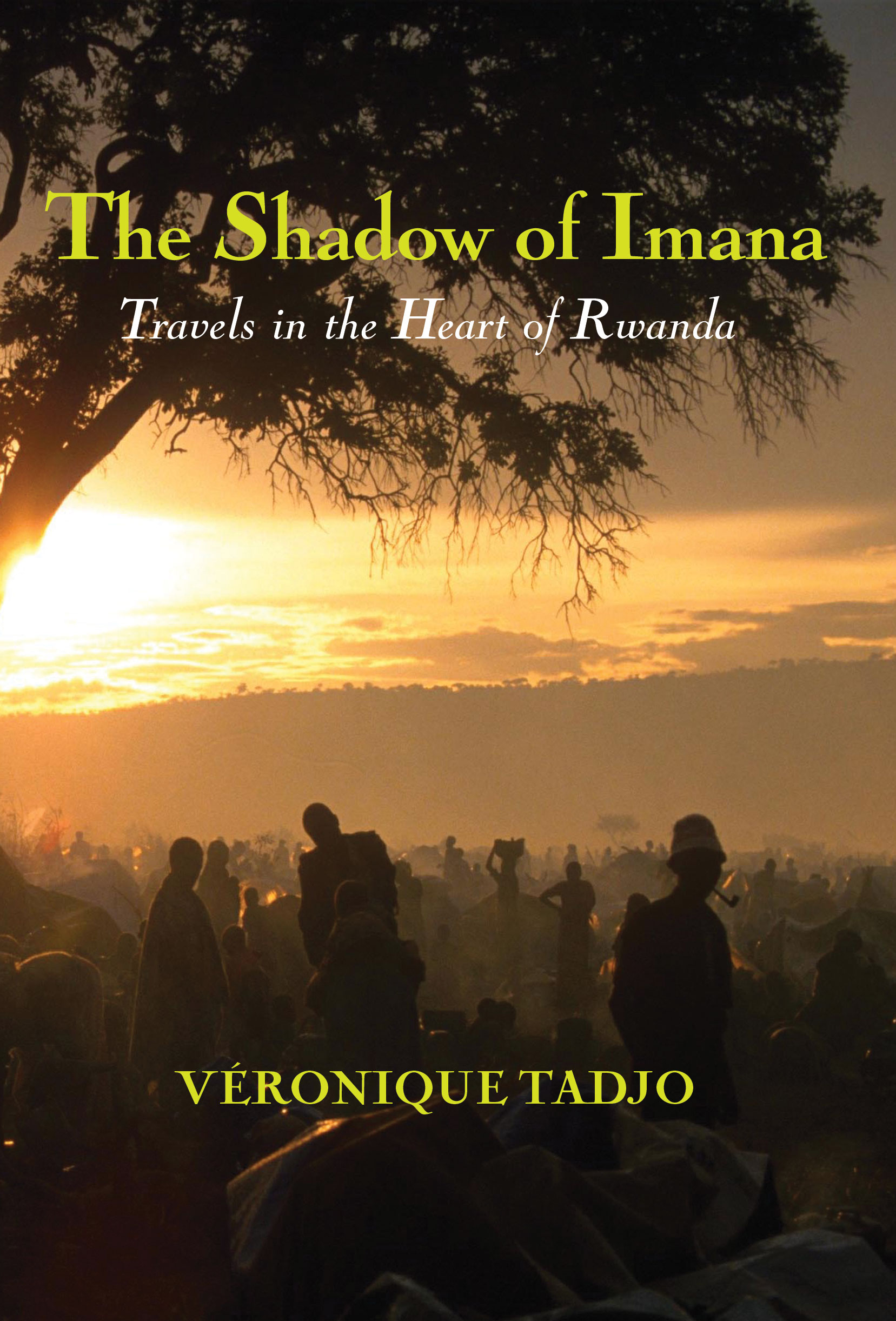The Shadow of Imana: Travels in the Heart of Rwanda by Véronique  Tadjo (translated by Véronique  Wakerley)