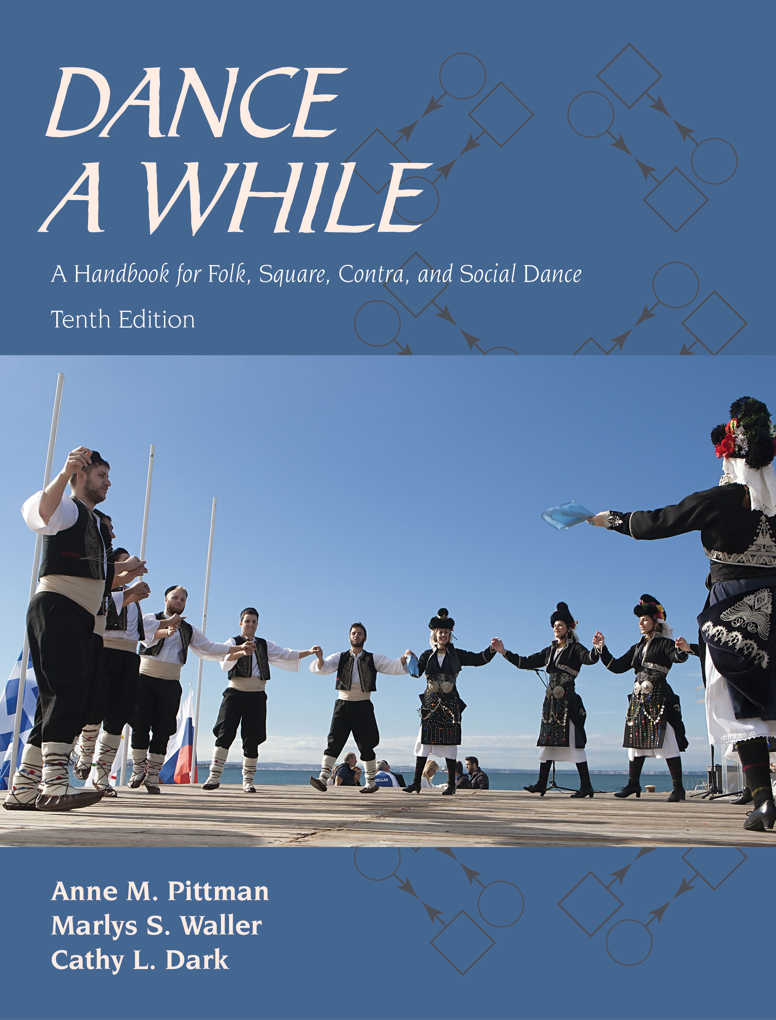 Dance a While: A Handbook for Folk, Square, Contra, and Social Dance by Anne M. Pittman, Marlys S. Waller, Cathy L. Dark