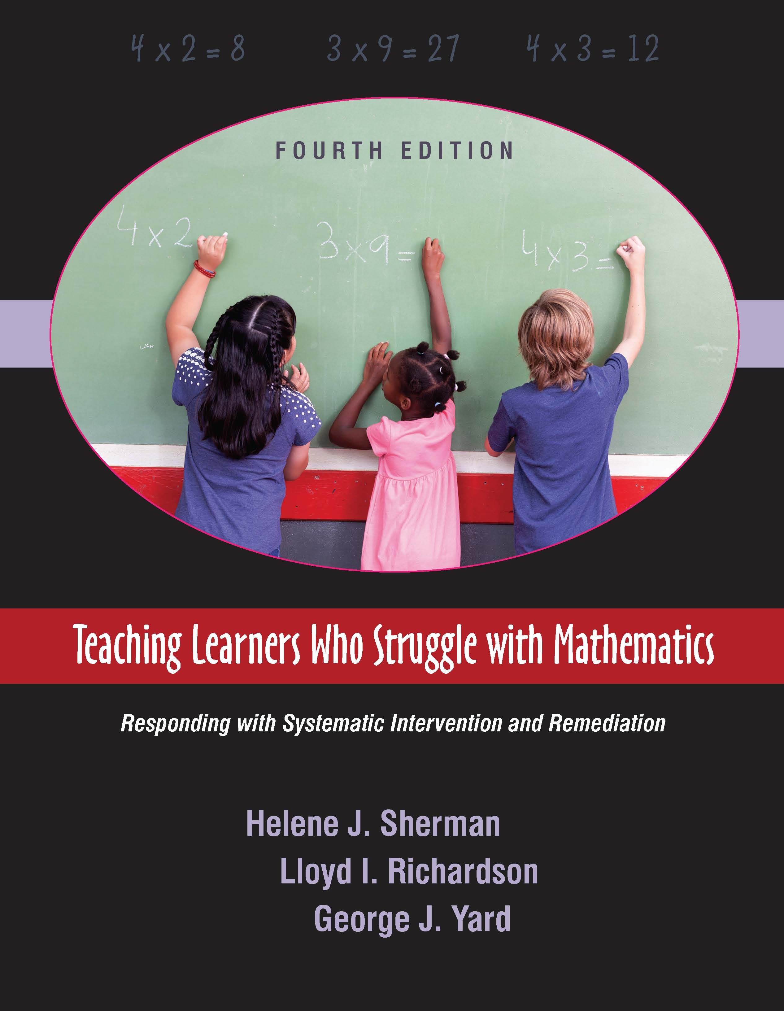 Teaching Learners Who Struggle with Mathematics: Responding with Systematic Intervention and Remediation, Fourth Edition by Helene J. Sherman, Lloyd I. Richardson, George J. Yard