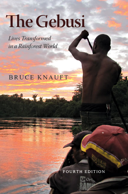 The Gebusi: Lives Transformed in a Rainforest World by Bruce  Knauft