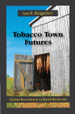 Tobacco Town Futures: Global Encounters in Rural Kentucky by Ann E. Kingsolver
