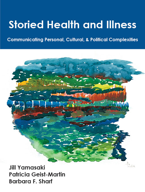 Storied Health and Illness: Communicating Personal, Cultural, and Political Complexities by Jill  Yamasaki, Patricia  Geist-Martin, Barbara F. Sharf